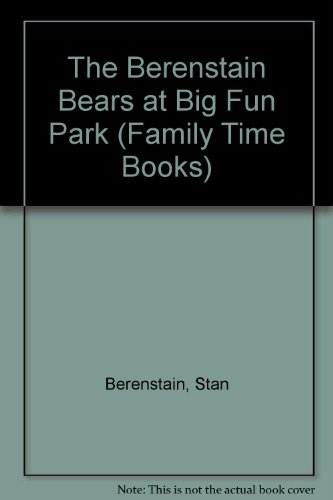 9781577190943: The Berenstain Bears at Big Fun Park (Family Time Books)