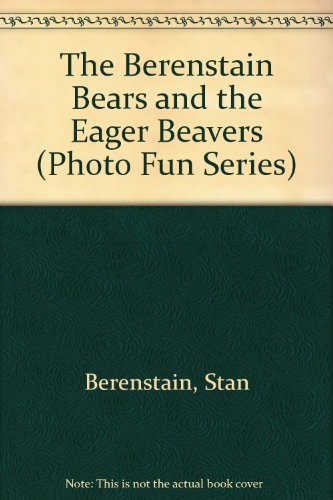 9781577190974: The Berenstain Bears and the Eager Beavers (Photo Fun Series)