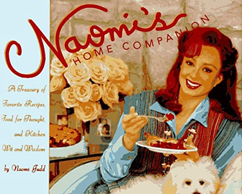 Naomi's Home Companion: A Treasury of Favorite Recipes, Food for Thought and Kitchen Wit and Wisdom