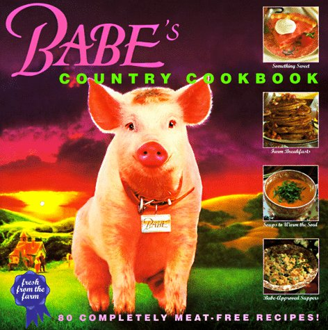 9781577193548: Babe's Country Cookbook: 80 Completely Meat-Free Recipes from the Farm