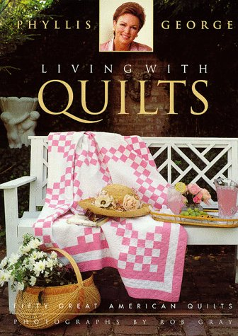 Living With Quilts: Fifty Great American Quilts: George, Phyllis;Gray, Rob;Berman,