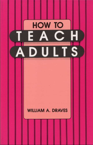 How to teach adults: William A. Draves