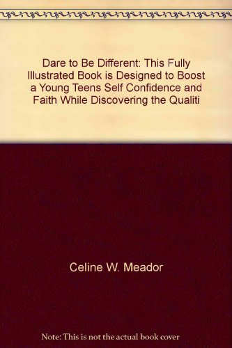 9781577271147: Dare to Be Different: This Fully Illustrated Book is Designed to Boost a Young Teens Self Confidence and Faith While Discovering the Qualiti