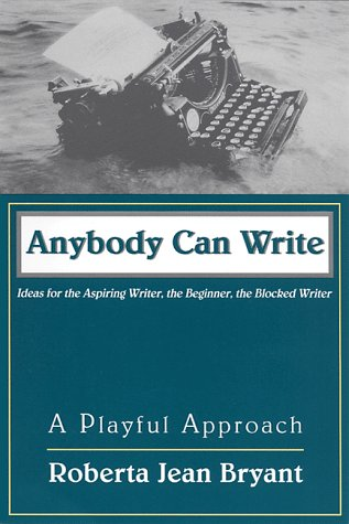9781577310563: Anybody Can Write: A Playful Approach : Ideas for the Aspiring Writer, the Beginner, and the Blocked Writer