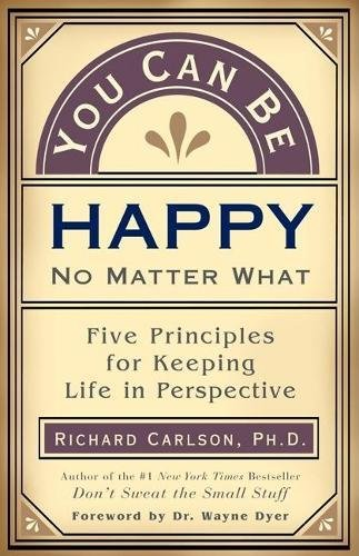 9781577310648: You Can Be Happy No Matter What: Five Principles Your Therapist Never Told You