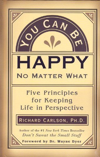 9781577310853: You Can Be Happy No Matter What: Five Principles for Keeping Life in Perspective