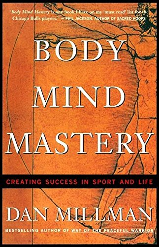 Body Mind Mastery: Training For Sport and Life: Dan Millman