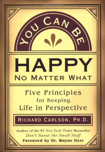 9781577311102: You Can Be Happy No Matter What: Five Principles for Keeping Life in Perspective