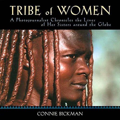 Tribe of Women A Photojournalist Chronicles the Lives of Her Sisters Around the Globe