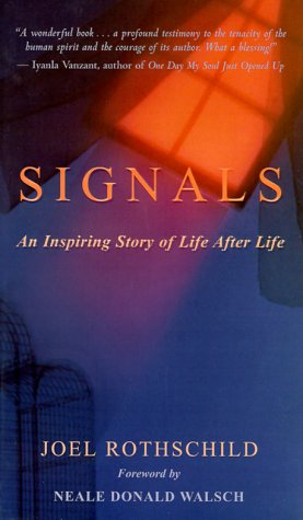Signals: An Inspiring Story of Life After Life: Rothschild, Joel