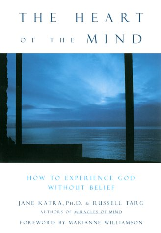 9781577311560: The Heart of the Mind: How to Experience God Without Belief