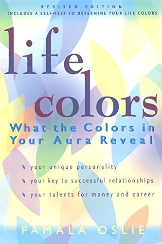 Life Colors: What the Colors in Your Aura Reveal: Oslie, Pamala