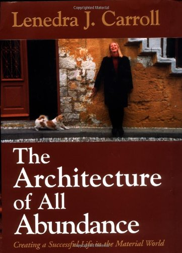 The Architecture of All Abundance: Creating a: Carroll, Lenedra J.