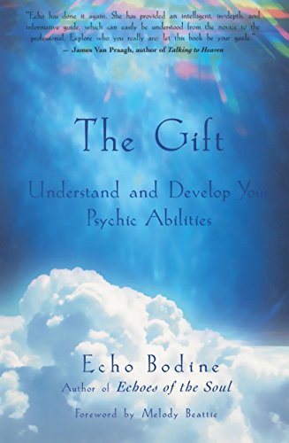 The Gift: Understand and Develop Your Psychic Abilities: Echo L. Bodine
