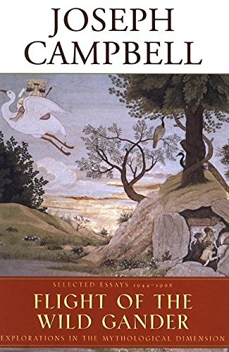 9781577312109: Flight of the Wild Gander: Explorations in the Mythological Dimension - Selected Essays, 1944-1968 (The Collected Works of Joseph Campbell)