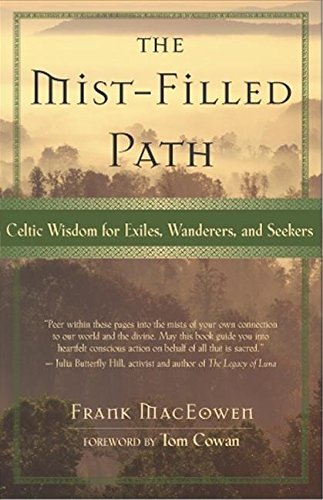 The Mist-Filled Path: Celtic Wisdom for Exiles, Wanderers, and Seekers: MacEowen, Frank