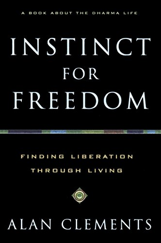Instinct for Freedom: Finding Liberation Through Living: Clements, Alan