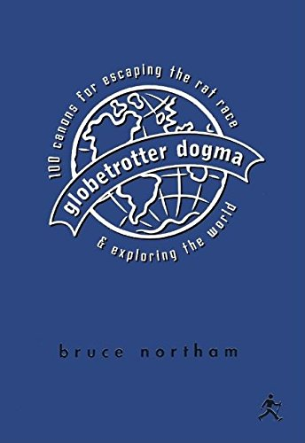 9781577312161: Globetrotter Dogma: 100 Canons for Escaping the Rat Race and Exploring the World