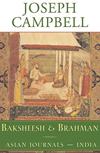 9781577312376: Baksheesh and Brahman: Asian Journals - India (The Collected Works of Joseph Campbell)