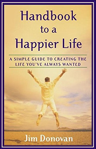 9781577314011: Handbook to a Happier Life: A Simple Guide to Creating the Life You've Always Wanted
