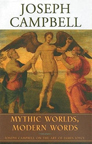 9781577314066: Mythic Worlds, Modern Words: Joseph Campbell on the Art of James Joyce (The Collected Works of Joseph Campbell)