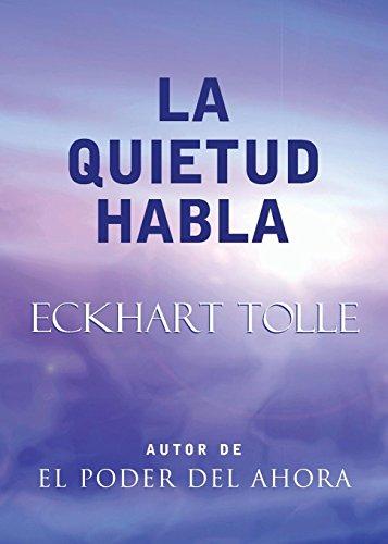 La Quietud Habla: Stillness Speaks, Spanish-Language Edition: Tolle, Eckhart