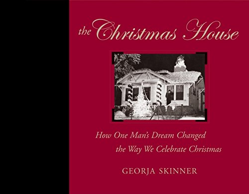 The Christmas House: How One Man's Dream Changed the Way We Celebrate Christmas: Skinner, ...