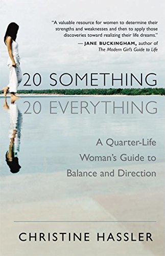 20-Something, 20-Everything: A Quarter-life Woman's Guide to Balance and Direction: Christine ...