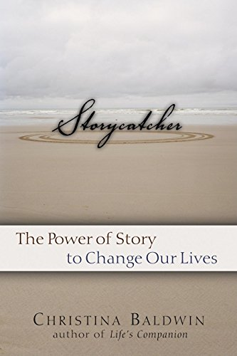 9781577314912: Storycatcher: Making Sense of Our Lives through the Power and Practice of Story