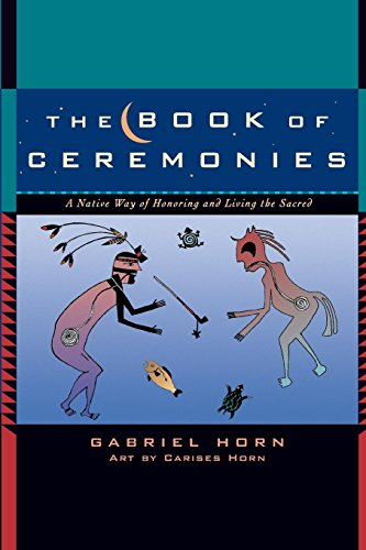 The Book of Ceremonies: A Native Way of Honoring and Living the Sacred