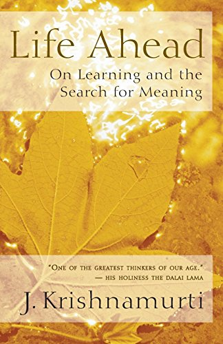 Life Ahead: On Learning and the Search for Meaning (1577315170) by J. Krishnamurti