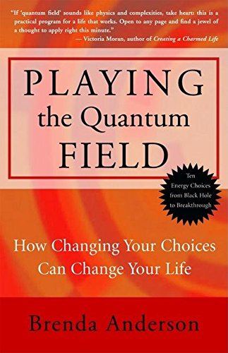 9781577315278: Playing the Quantum Field : How Changing Your Choices Can Change Your Life
