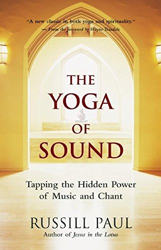 The Yoga of Sound: Tapping the Hidden Power of Music and Chant: Paul, Russill