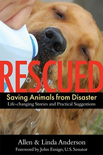 Rescued: Saving Animals from Disaster: Life-Changing Stories and Practical Suggestions