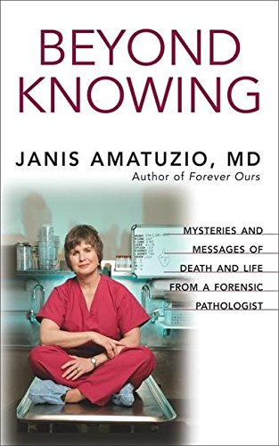9781577315506: Beyond Knowing: Mysteries and Messages of Death and Life from a Forensic Pathologist: True Stories of Death and Life from a Forensic Pathologist