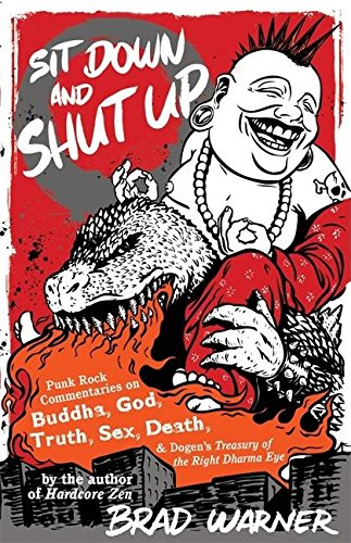 9781577315599: Sit Down and Shut Up: Punk Rock Commentaries on Buddha, God, Truth, Sex, Death, and Dogen's Treasury of the Right Dharma Eye: Punk Rock Commentaries on Zen and Dogen's Treasury of the Right Dharma Eye