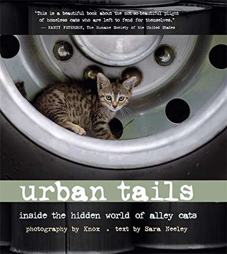 Urban Tails: Inside the Hidden World of Alley Cats: Sara Neely