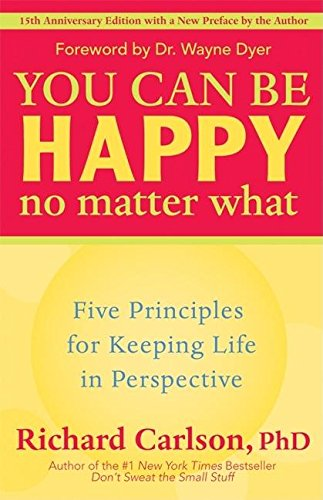 You Can Be Happy No Matter What: Five Principles for Keeping Life in Perspective (9781577315681) by Richard Carlson