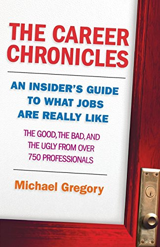 9781577315735: The Career Chronicles: An Insider's Guide to What Jobs Are Really Like — the Good, the Bad, and the Ugly from Over 750 Professionals