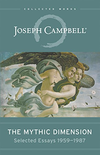 9781577315940: The Mythic Dimension: Selected Essays 1959 - 1987 (Collected Works of Joseph Campbell)