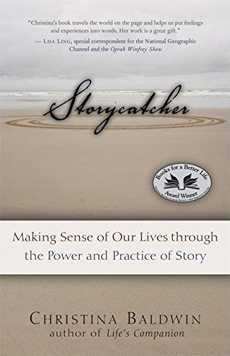 9781577316039: Storycatcher: Making Sense of Our Lives through the Power and Practice of Story