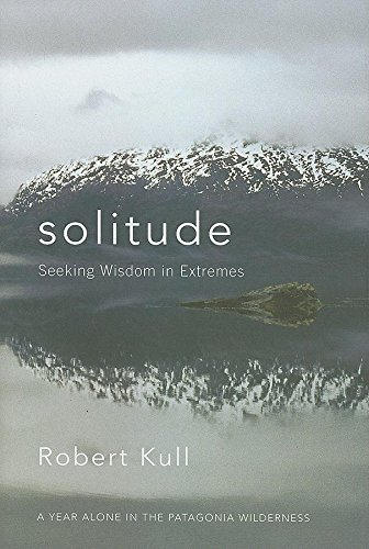 9781577316329: Solitude: Seeking Wisdom in Extremes: A Year Alone in the Patagonia Wilderness