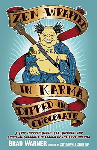 9781577316541: Zen Wrapped in Karma Dipped in Chocolate: A Trip Through Death, Sex, Divorce, and Spiritual Celebrity in Search of the True Dharma