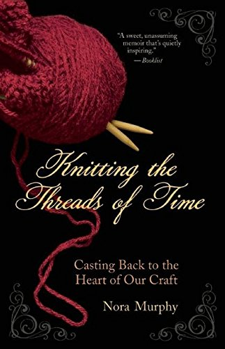 9781577316572: Knitting the Threads of Time: Casting Back to the Heart of Our Craft