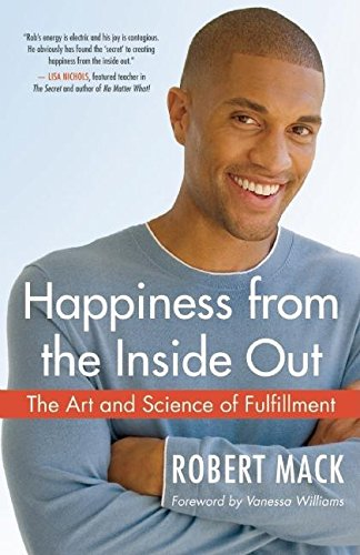 Happiness from the Inside Out: The Art and Science of Fulfillment: Robert Mack