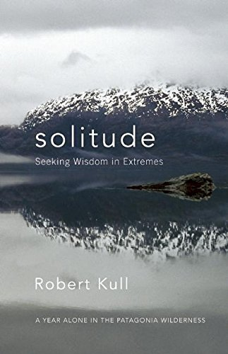 9781577316749: Solitude: Seeking Wisdom in Extremes - a Year Alone in the Patagonia Wilderness