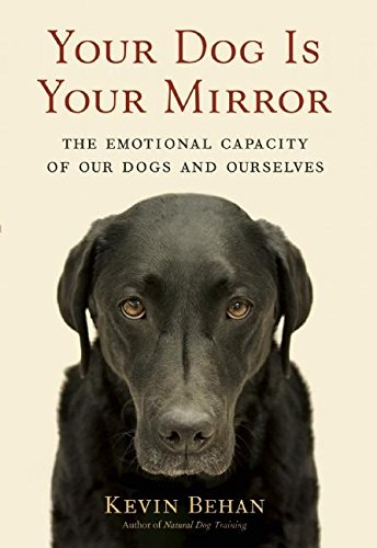 9781577316961: Your Dog Is Your Mirror: The Emotional Capacity of Our Dogs and Ourselves