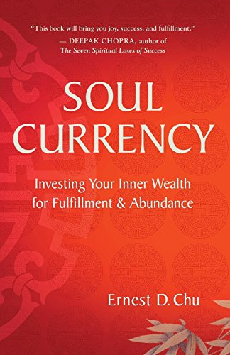Soul Currency: Investing Your Inner Wealth for Fulfillment & Abundance: Chu, Ernest