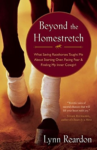 9781577319566: Beyond the Homestretch: What Saving Racehorses Taught Me About Starting Over, Facing Fear, and Finding My Inner Cowgirl