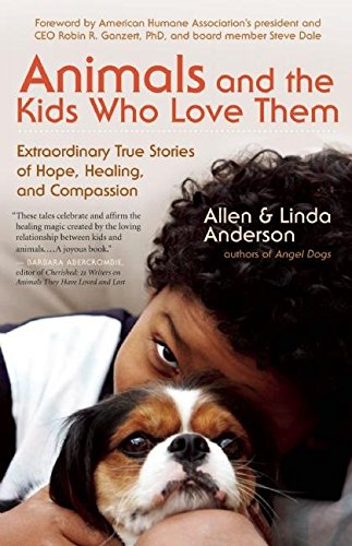 9781577319597: Animals and the Kids Who Love Them: Extraordinary True Stories of Hope, Healing, and Compassion